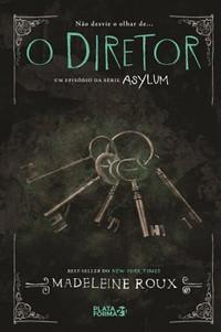O Diretor - Asylum #3,5 - Madeleine Roux