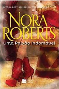 4- Uma Paixão Indomável - Nora Roberts