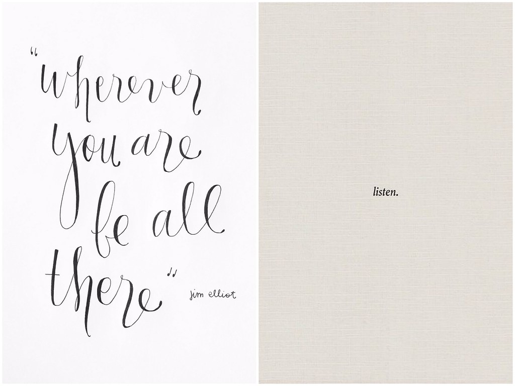 Wherever you are be all there   listen.