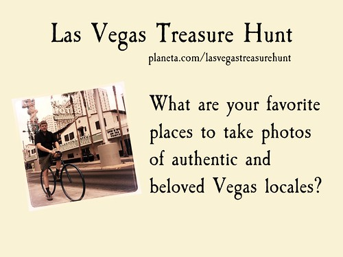 Las Vegas Treasure Hunt: What are your favorite places to take photos of authentic and beloved Vegas locales?