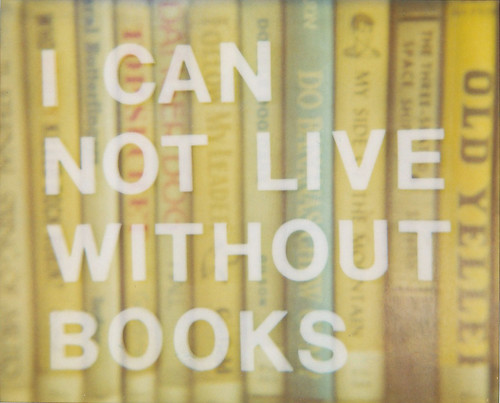 I Can Not Live Without Books | by jena ardell