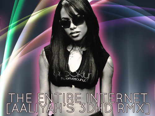 The Entire Internet [Aaliyah's 3DHD Remix] | by trontnort
