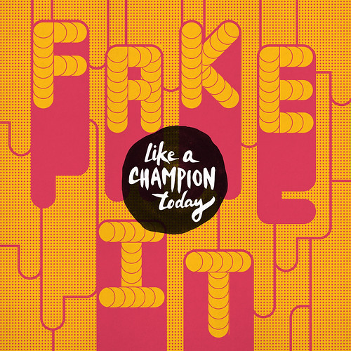 Fake It Like a Champion Today