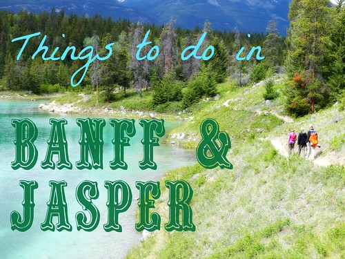 10 things to do in Banff and Jasper!