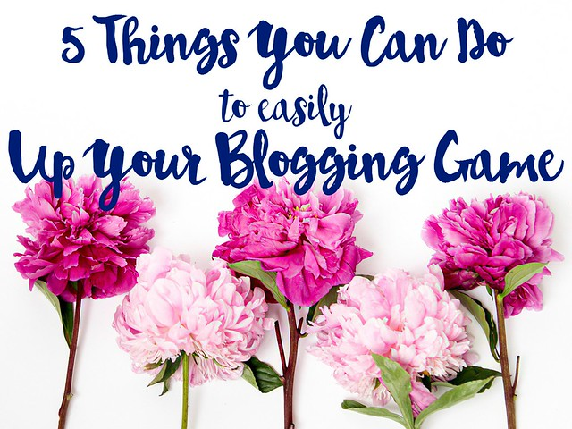 Five-Things-You-Can-Do-To-Easily-Up-Your-Blogging-Game