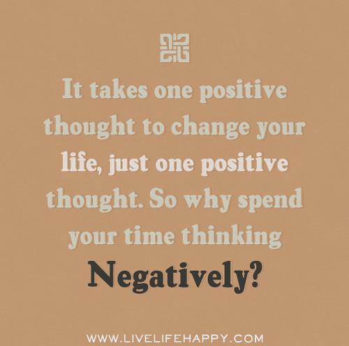 Positivity Can Changeyour Life: It Takes One Positive Thought To Change Your Life, Just On