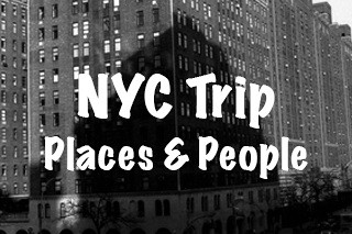 NYC Trip - (Places and People)