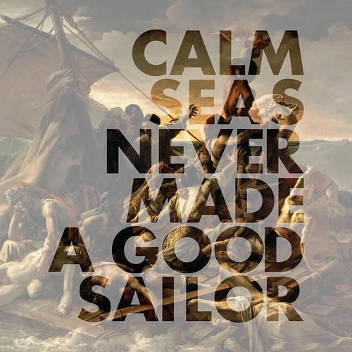 Calm Seas Never Made A Good Sailor | by kvlt lives!