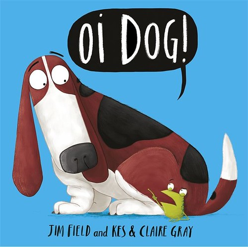 Jim Field and Kes & Claire Gray, Oi Dog!