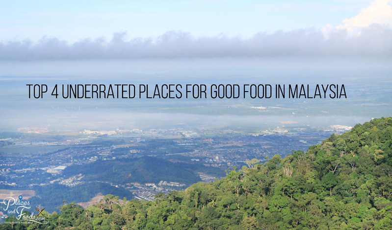 Top 4 Underrated Places for Good Food in Malaysia