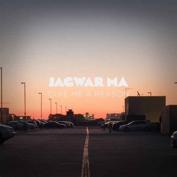 Jagwar Ma - Give Me A Reason