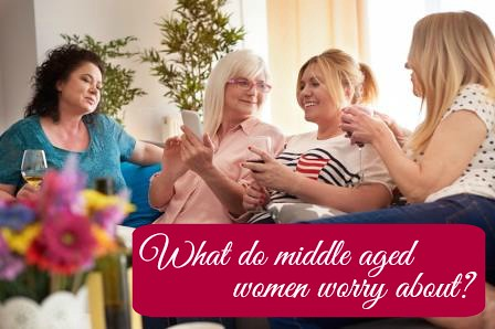 what do middle aged women worry about